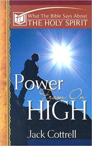 Power From On High: What the Bible Says About the Holy Spirit  by Jack Cottrell
