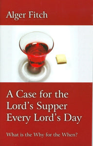 A Case for the Lord's Supper Every Lord's Day