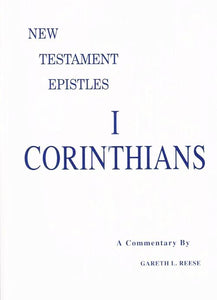 New Testament Epistles - 1 Corinthians A Commentary by Gareth L. Reese