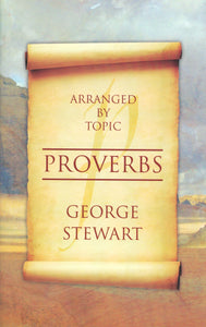 Proverbs - Arranged by Topic by George C. Stewart