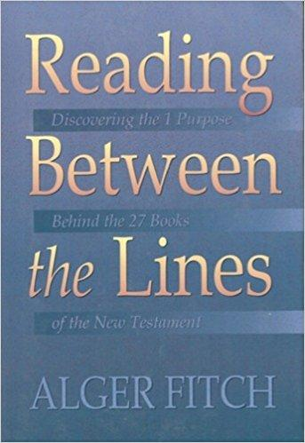 Reading Between the Lines: Discovering the One Purpose Behind the Twenty-Seven Books of the New Testament by Alger Fitch
