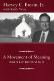 A Movement of Meaning And A Life Invested In It by Harvey C. Bream, Jr. with Keith Wise