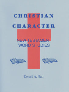 Christian Character:  New Testament Word Studies by Donald A. Nash