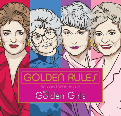 Golden Rules, Wit and Wisdom of The Golden Girls