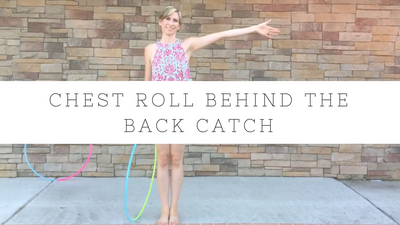 Chest Roll Behind the Back Catch Hoop Tutorial