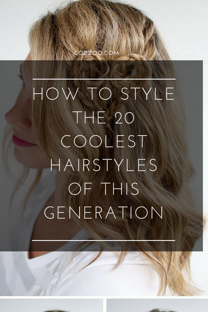 How To style The 20 Coolest Hairstyles Of This Generation
