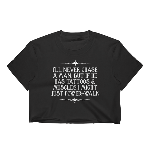 I'll Never Chase A Man, But If He Has Tattoos & Muscles I Might Just Power-Walk - Women's Crop Top - Cozzoo