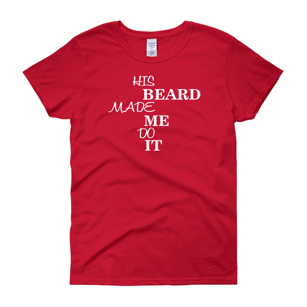 His Beard Made Me Do It - Women's short sleeve t-shirt - Cozzoo