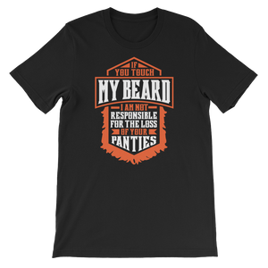 If You Touch My Beard I Am Not Responsible For The Loss Of Your Panties - Short-Sleeve Unisex T-Shirt - Cozzoo