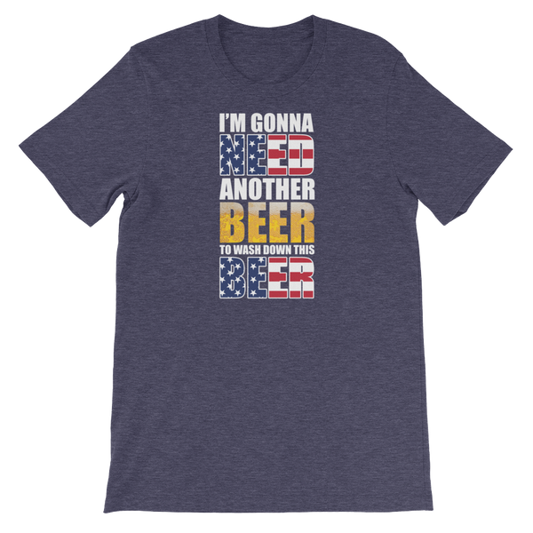 I'm Gonna Need Another Beer To Wash Down This Beer - Short-Sleeve Unisex T-Shirt - Cozzoo