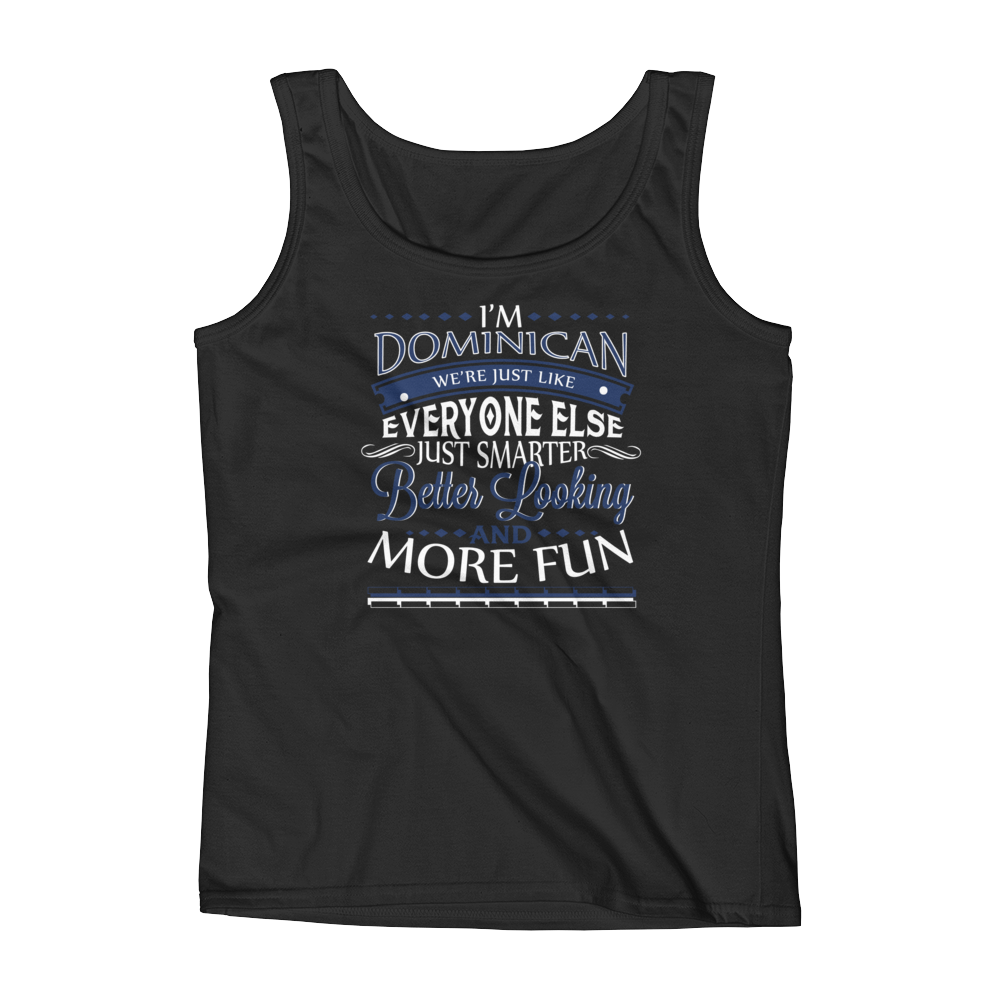 I'm Dominican We're Just Like Everyone Else Just Smarter Better Looking And More Fun - Ladies' Tank - Cozzoo