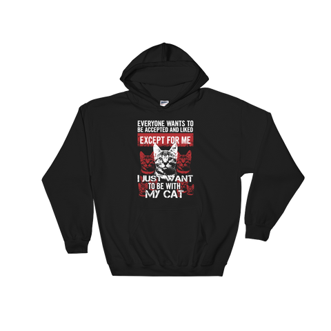 Everyone wants to be accepted and liked Except for me I just want to be with my cat - Hoodie Sweatshirt - Cozzoo