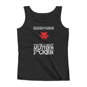 "Even The Devil On My Shoulder Sometimes Whispers ""You're A Crazy Mother Fucker"" - Ladies' Tank - Cozzoo"