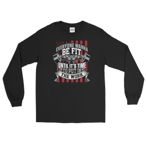 Everyone Wanna Be Fit Until It's Time To Put In The Work - Long Sleeve T-Shirt - Cozzoo