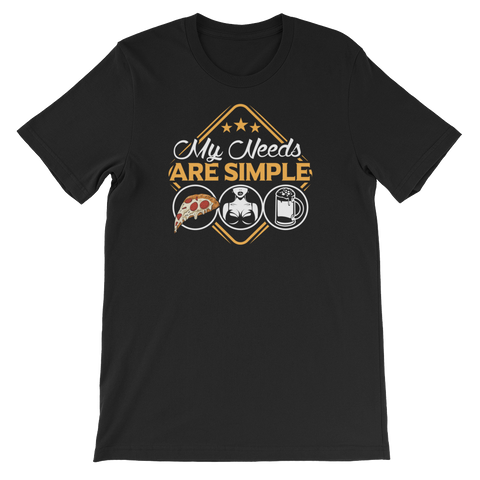 Pizza Slice | Boobs | Beer - My Needs Are Simple - Short-Sleeve Unisex T-Shirt - Cozzoo