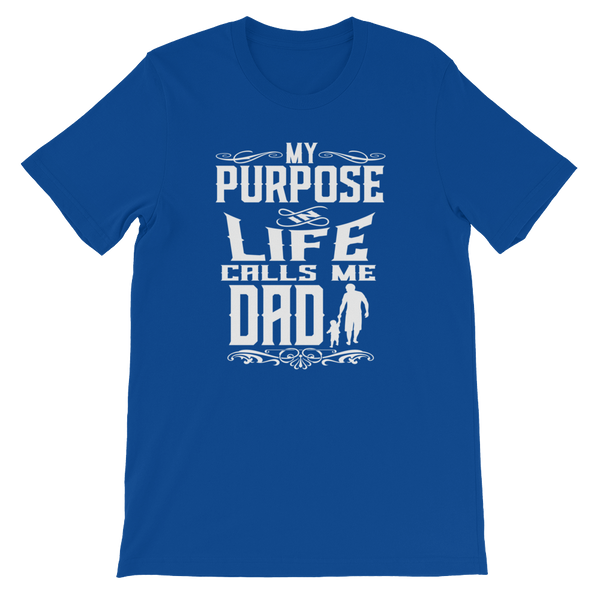 My Purpose In Life Calls Me Dad - Short-Sleeve Unisex T-Shirt - Cozzoo