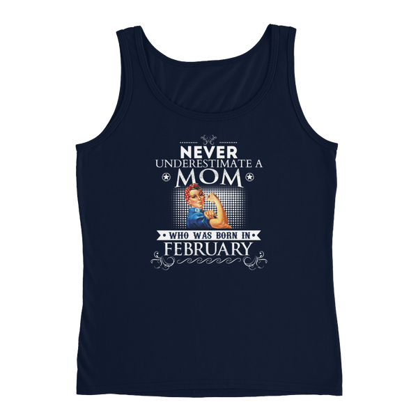 Never Underestimate A Mom Who Was Born In February - Ladies' Tank - Cozzoo