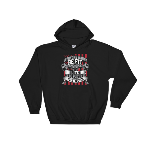 Everyone Wanna Be Fit Until It's Time To Put In The Work - Hoodie Sweatshirt - Cozzoo