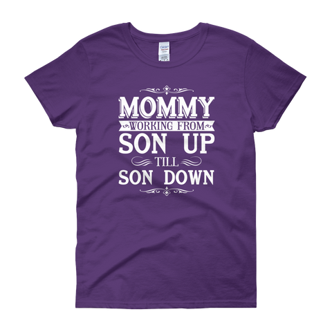 Mommy Working From Son Up Till Son Down - Women's short sleeve t-shirt - Cozzoo