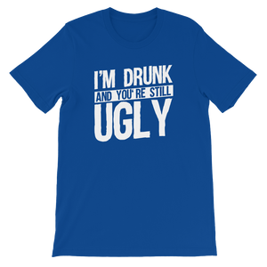 I'm Drunk And You're Still Ugly - Short-Sleeve Unisex T-Shirt - Cozzoo