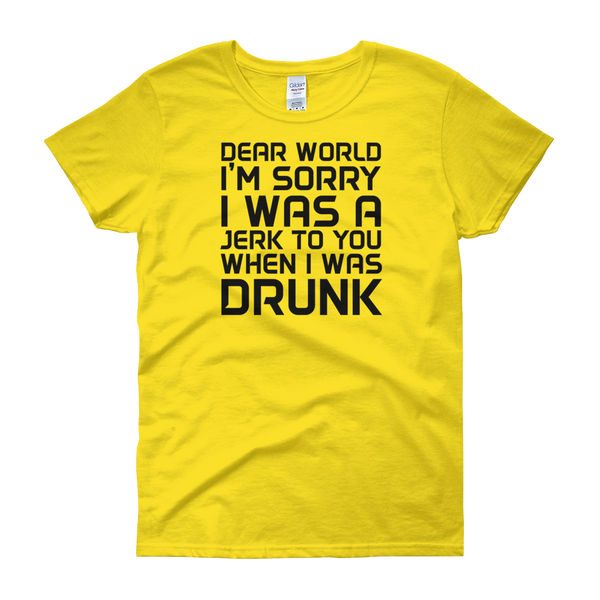 Dear World I'm Sorry I Was A Jerk To You When I Was Drunk - Women's short sleeve t-shirt - Cozzoo