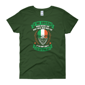 I'm Irish, which means I say what I mean, mean what I say. If you don't like it - Stay out of my way! - Women's short sleeve t-shirt - Cozzoo