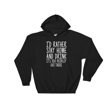 I'd Rather Stay Home And Drink, It's Too Peopley Out There - Hoodie Sweatshirt - Cozzoo