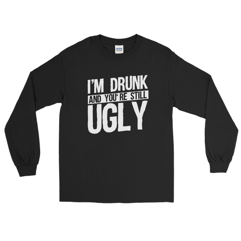 I'm Drunk And You're Still Ugly - Long Sleeve T-Shirt - Cozzoo