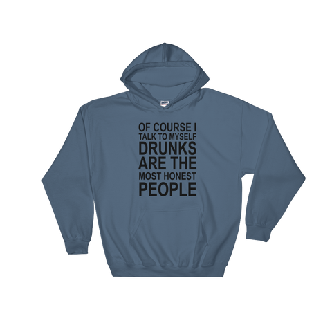 Of Course I Talk To Myself Drunks Are The Most Honest People - Hoodie Sweatshirt Sweater - Cozzoo