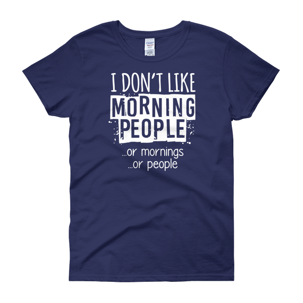 I Don't Like Morning People… Or Mornings… Or People - Women's short sleeve t-shirt - Cozzoo