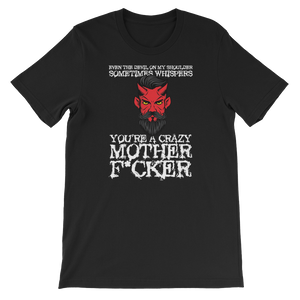 "Even The Devil On My Shoulder Sometimes Whispers ""You're A Crazy Mother Fucker"" - Short-Sleeve Unisex T-Shirt - Cozzoo"