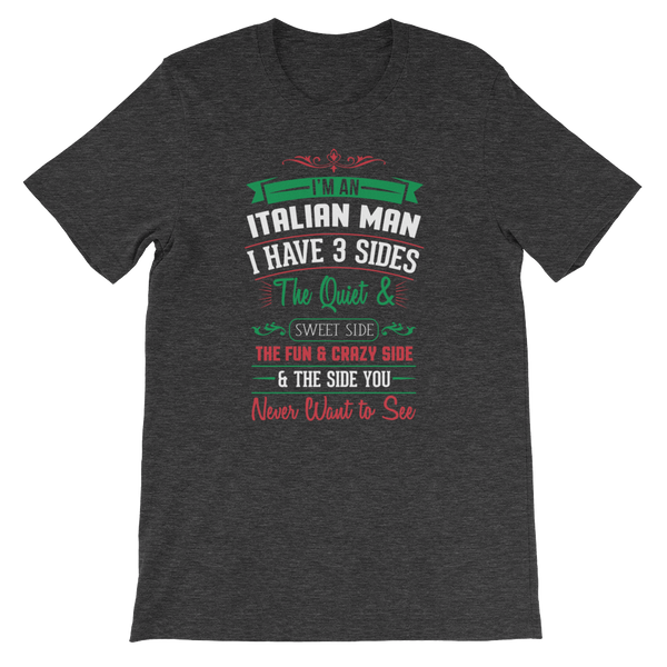 I am an Italian man I have 3 sides The quiet and sweet side The fun & crazy side And the side you never want to see - Short-Sleeve Unisex T-Shirt - Cozzoo