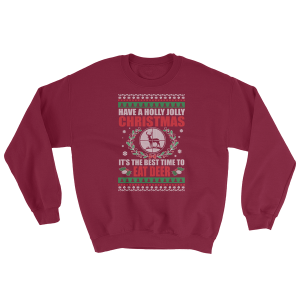 Have A Holly Jolly Christmas It's The Best Time To Eat Deer - Sweatshirt - Cozzoo
