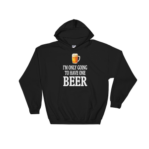 I'm Only Going To Have One Beer - Hoodie Sweatshirt Sweater - Cozzoo