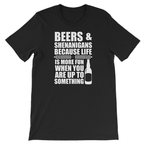 Beers & Shenanigans Because Life Is More Fun When You Are Up To Something - Short-Sleeve Unisex T-Shirt - Cozzoo