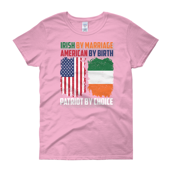 Irish by Marriage American by birth Patriot by choice - Women T-shirt - Cozzoo