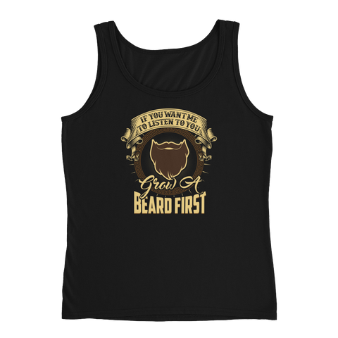 If You Want Me To Listen To You… Grow A Beard First - Ladies' Tank - Cozzoo
