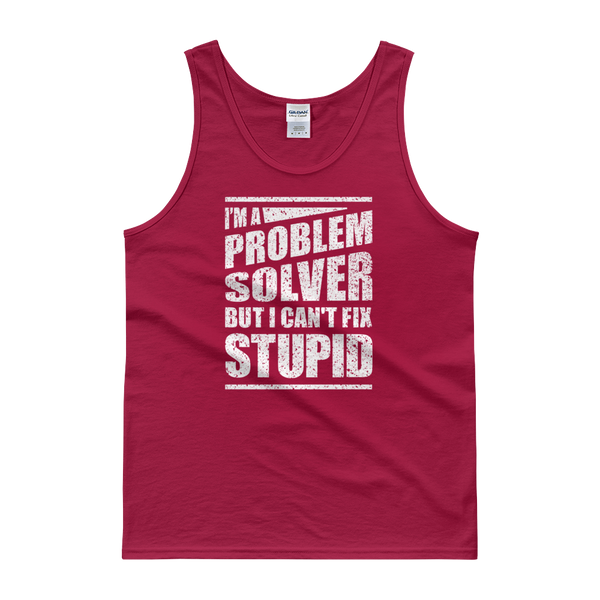 I'm A Problem Solver But I Can't Fix Stupid - Tank top - Cozzoo