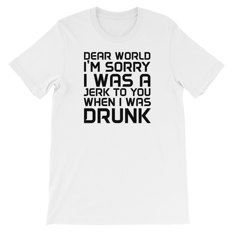 Dear World I'm Sorry I Was A Jerk To You When I Was Drunk - Short-Sleeve Unisex T-Shirt - Cozzoo