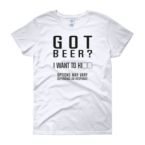 Got Beer? I Want To Kill. Options May Vary Depending On Response - Women's short sleeve t-shirt - Cozzoo