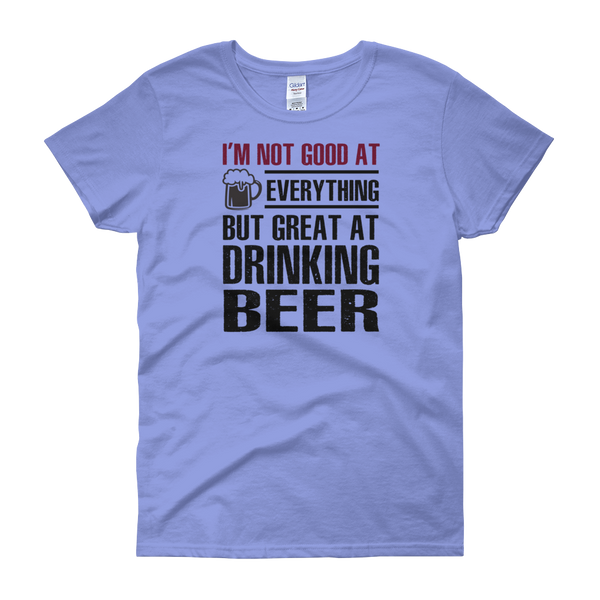 I'm Not Good At Everything But Great At Drinking Beer - Women's short sleeve t-shirt - Cozzoo