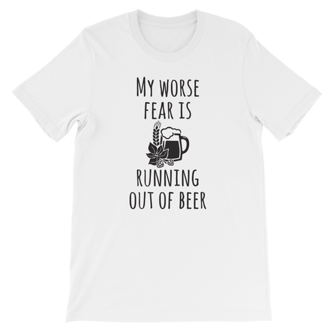 My Worse Fear Is Running Out Of Beer - Short-Sleeve Unisex T-Shirt - Cozzoo