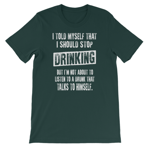 I Told Myself That I Should Stop Drinking. But I'm Not About To Listen To A Drunk That Talks To Himself - Short-Sleeve Unisex T-Shirt - Cozzoo