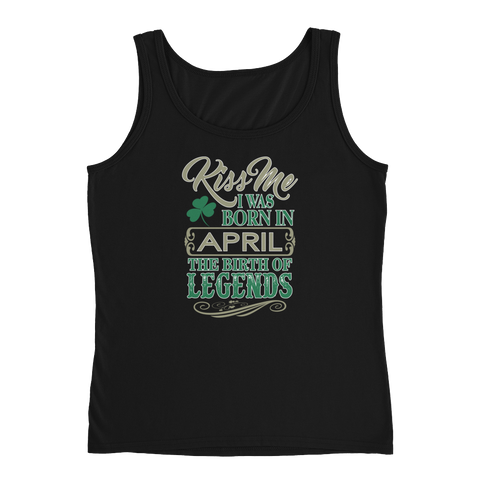 Kiss Me I Was Born In April The Birth Of Legends - Ladies' Tank - Cozzoo