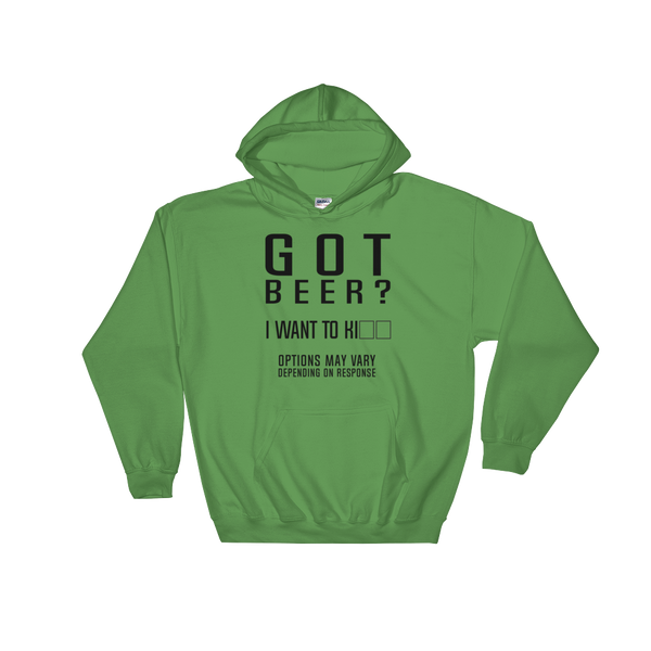 Got Beer? I Want To Kill. Options May Vary Depending On Response - Hoodie Sweatshirt Sweater - Cozzoo
