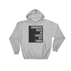 Drinking Beer Is Kinda My Thing - Hoodie Sweatshirt - Cozzoo