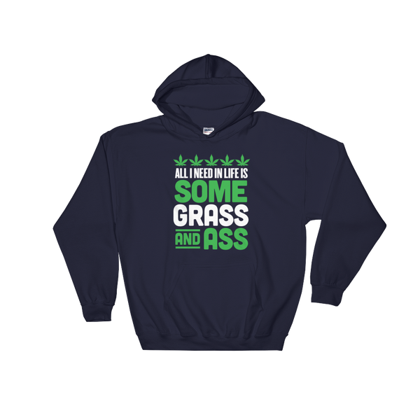 All I Need In Life Is Some Grass And Ass - Hoodie Sweatshirt Sweater - Cozzoo
