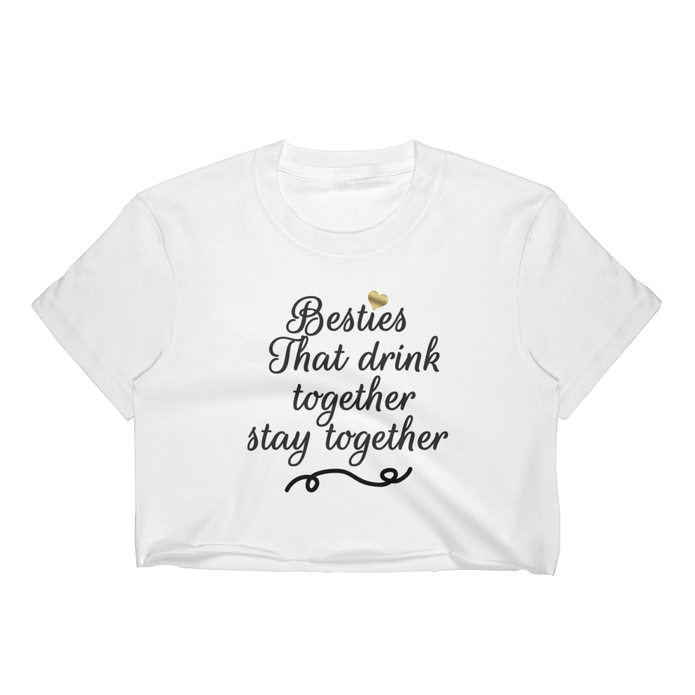 Besties That Drink Together Stay Together - Women's Crop Top - Cozzoo