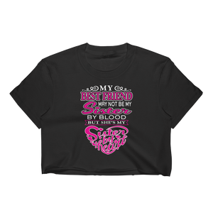 My Best Friend May Not Be My Sister By Blood But She's My Sister By Heart - Women's Crop Top - Cozzoo