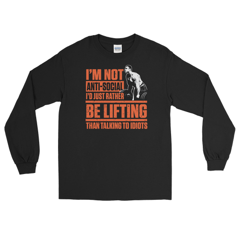 I'm Not Anti-social I'd Just Rather Be Lifting Than Talking To Idiots - Long Sleeve T-Shirt - Cozzoo